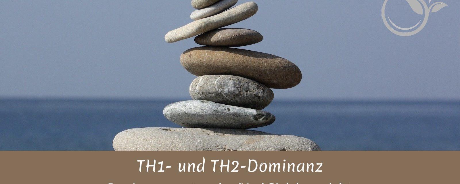 TH1- und TH2-Dominanz – das Immunsystem im (Un-)Gleichgewicht