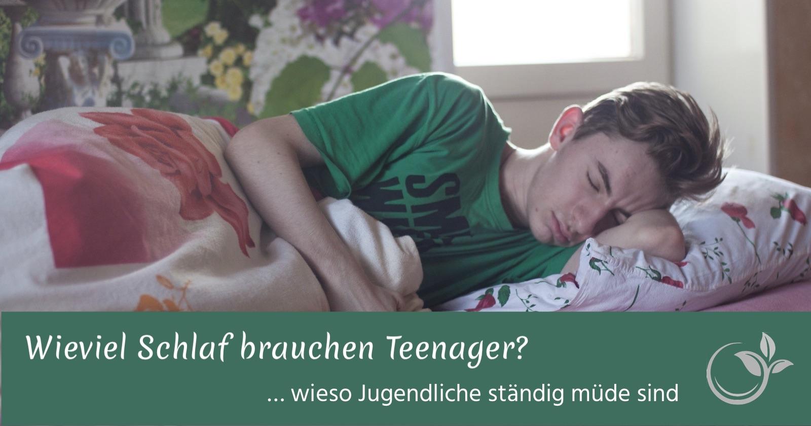 Wieviel Schlaf brauchen Teenager? … wieso Jugendliche ständig müde sind