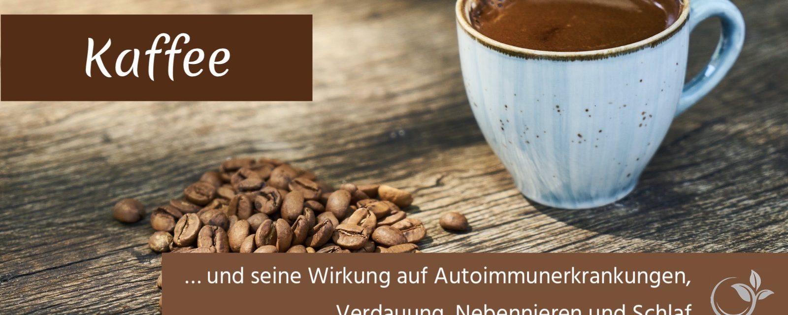 Kaffee … und seine Wirkung auf Autoimmunerkrankungen, die Verdauung, die Nebennieren und den Schlaf