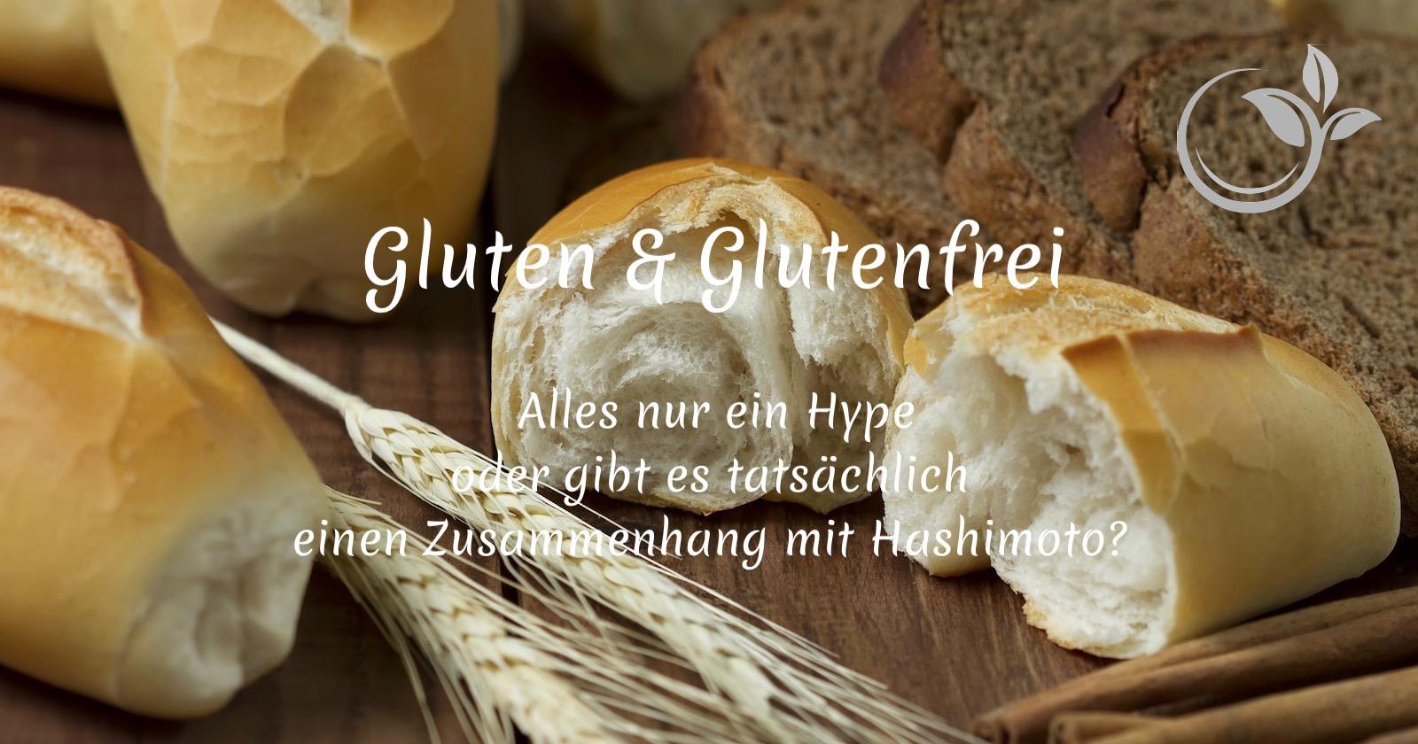 Gluten – Glutenfrei: Alles nur ein Hype oder gibt es tatsächlich einen Zusammenhang mit Hashimoto?